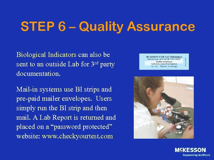 STEP 6 – Quality Assurance Biological Indicators can also be sent to an outside