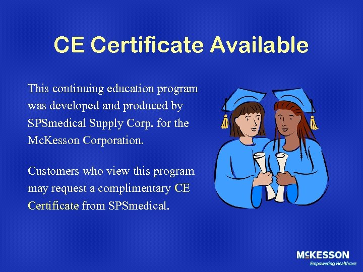 CE Certificate Available This continuing education program was developed and produced by SPSmedical Supply