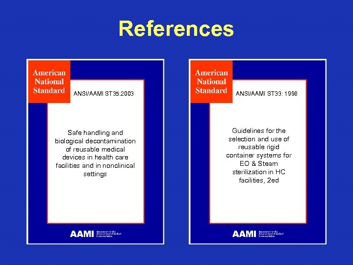 References ANSI/AAMI ST 35: 2003 Safe handling and biological decontamination of reusable medical devices
