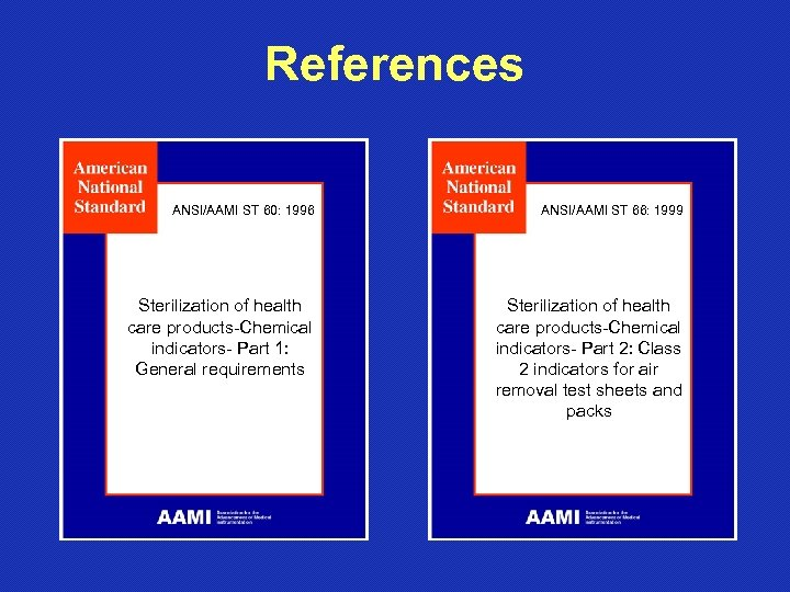 References ANSI/AAMI ST 60: 1996 ANSI/AAMI ST 66: 1999 Sterilization of health care products-Chemical