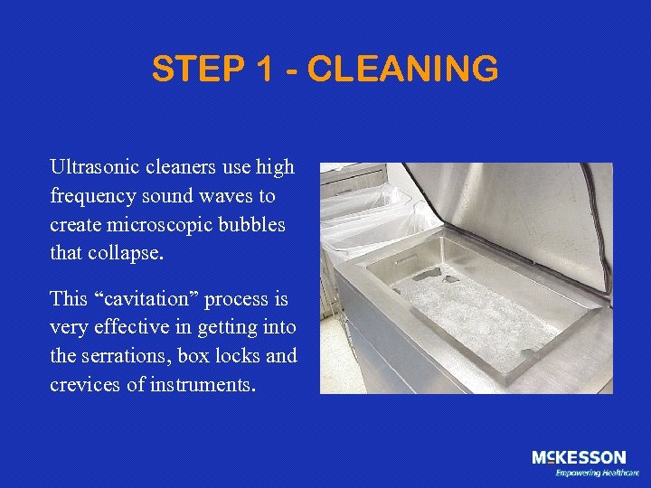 STEP 1 - CLEANING Ultrasonic cleaners use high frequency sound waves to create microscopic
