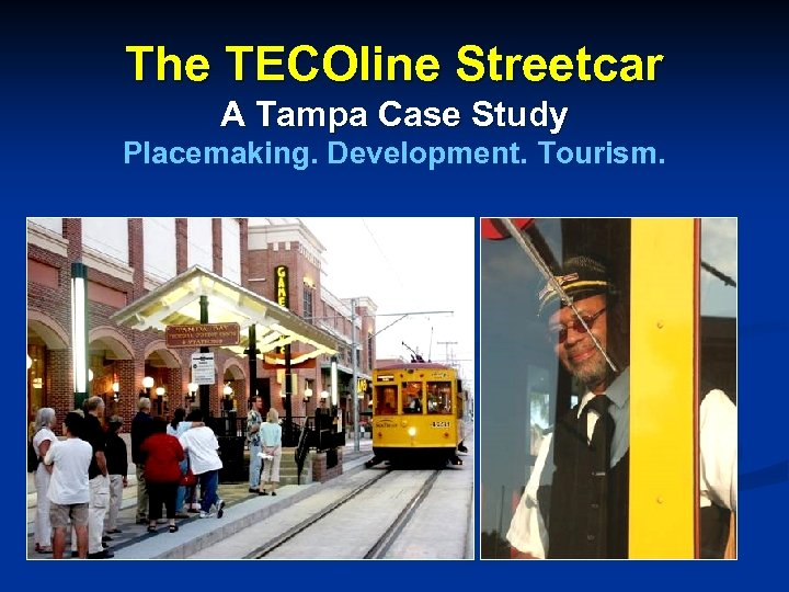 The TECOline Streetcar A Tampa Case Study Placemaking. Development. Tourism.