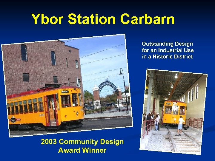 Ybor Station Carbarn Outstanding Design for an Industrial Use in a Historic District 2003