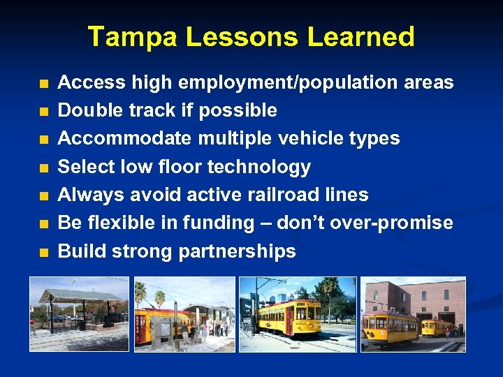 Tampa Lessons Learned n n n n Access high employment/population areas Double track if