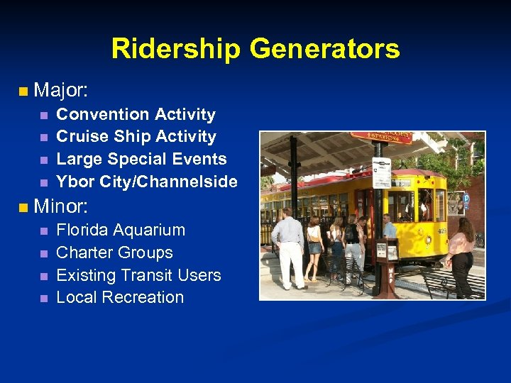 Ridership Generators n Major: n n n Convention Activity Cruise Ship Activity Large Special