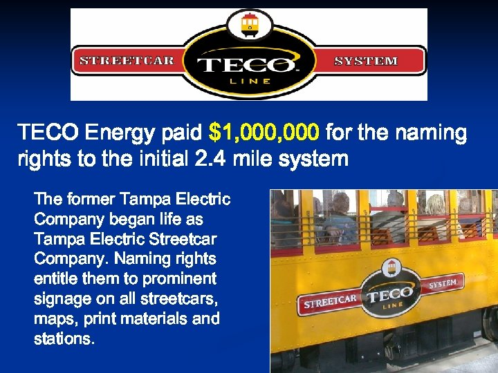 TECO Energy paid $1, 000 for the naming rights to the initial 2. 4