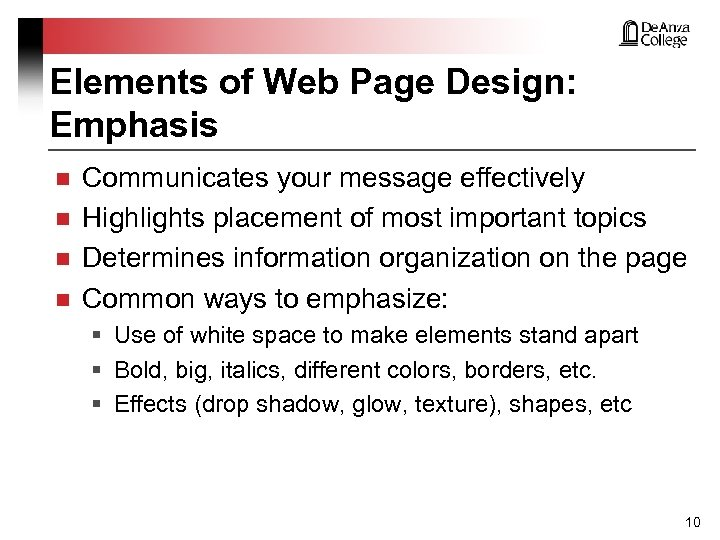 Elements of Web Page Design: Emphasis n n Communicates your message effectively Highlights placement