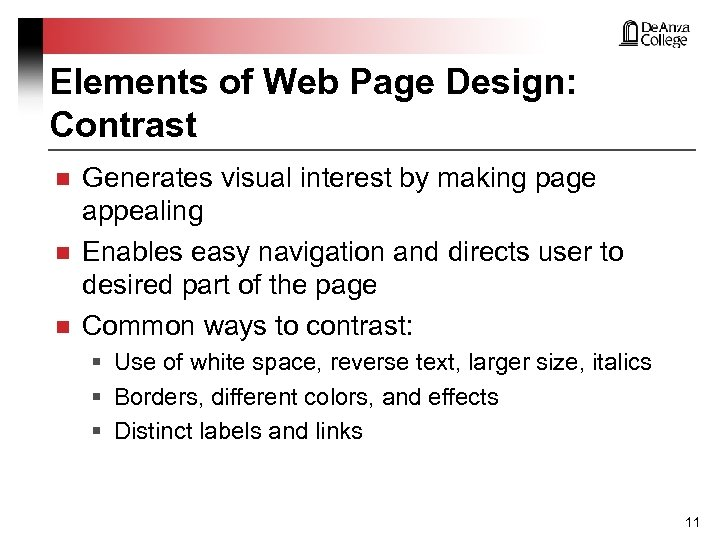 Elements of Web Page Design: Contrast n n n Generates visual interest by making