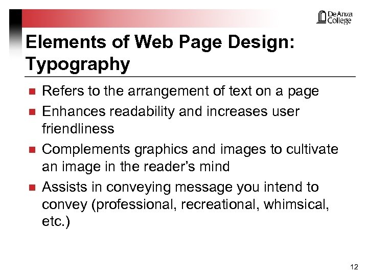 Elements of Web Page Design: Typography n n Refers to the arrangement of text