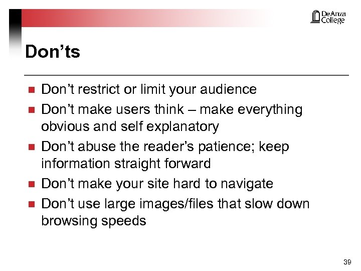 Don'ts n n n Don't restrict or limit your audience Don't make users think