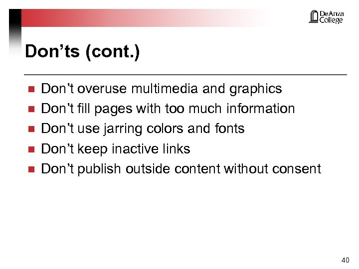 Don'ts (cont. ) n n n Don't overuse multimedia and graphics Don't fill pages