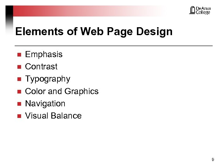 Elements of Web Page Design n n n Emphasis Contrast Typography Color and Graphics