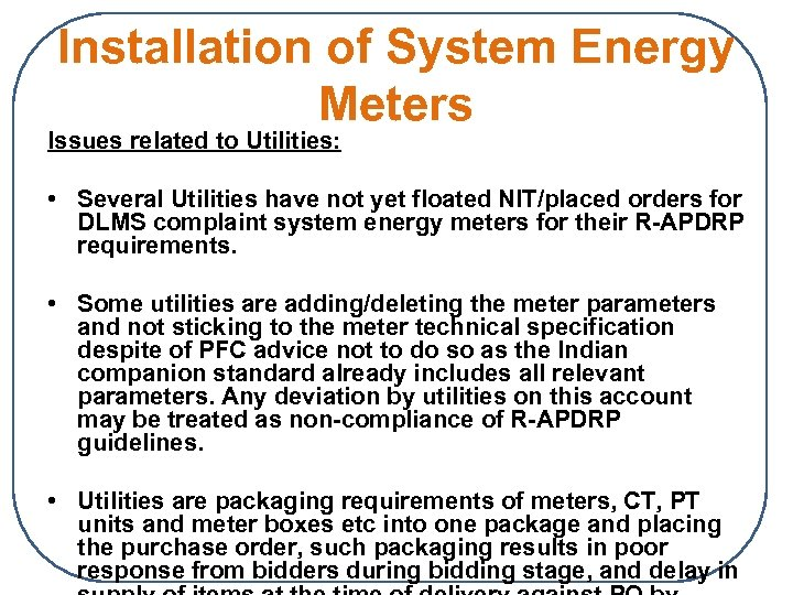 Installation of System Energy Meters Issues related to Utilities: • Several Utilities have not