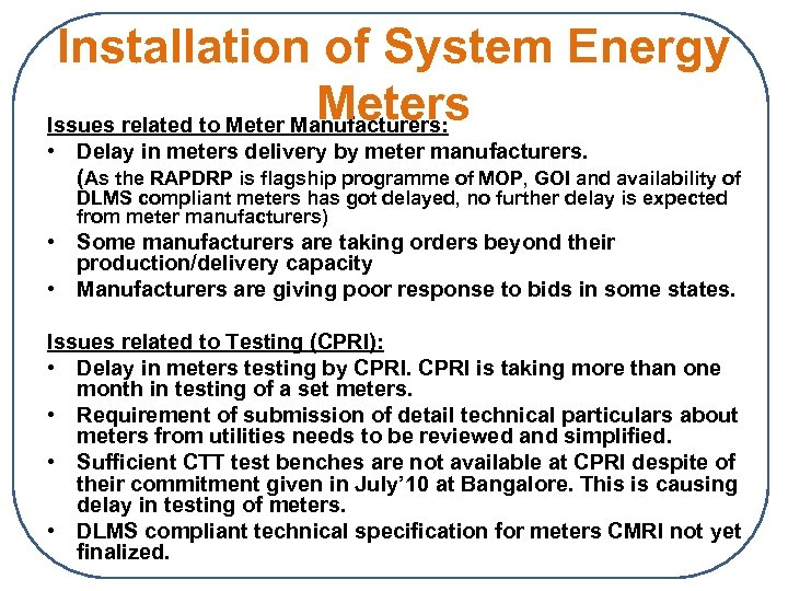 Installation of System Energy Meters Issues related to Meter Manufacturers: • Delay in meters