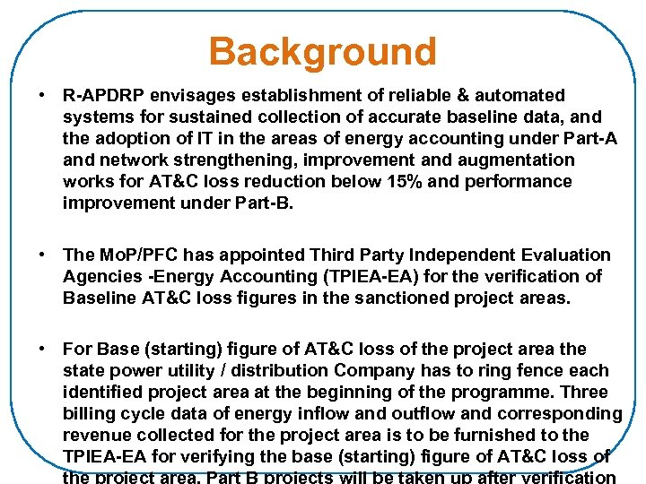 Background • R-APDRP envisages establishment of reliable & automated systems for sustained collection of