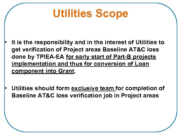 Utilities Scope • It is the responsibility and in the interest of Utilities to