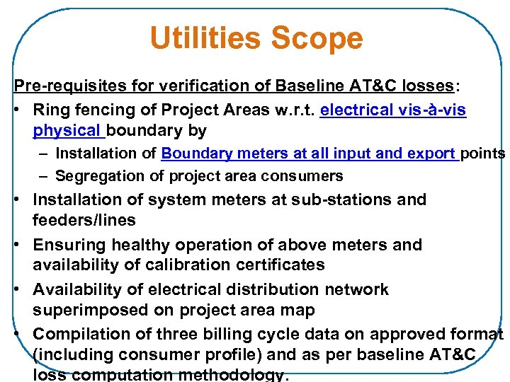 Utilities Scope Pre-requisites for verification of Baseline AT&C losses: • Ring fencing of Project