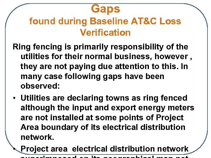 Gaps found during Baseline AT&C Loss Verification Ring fencing is primarily responsibility of the