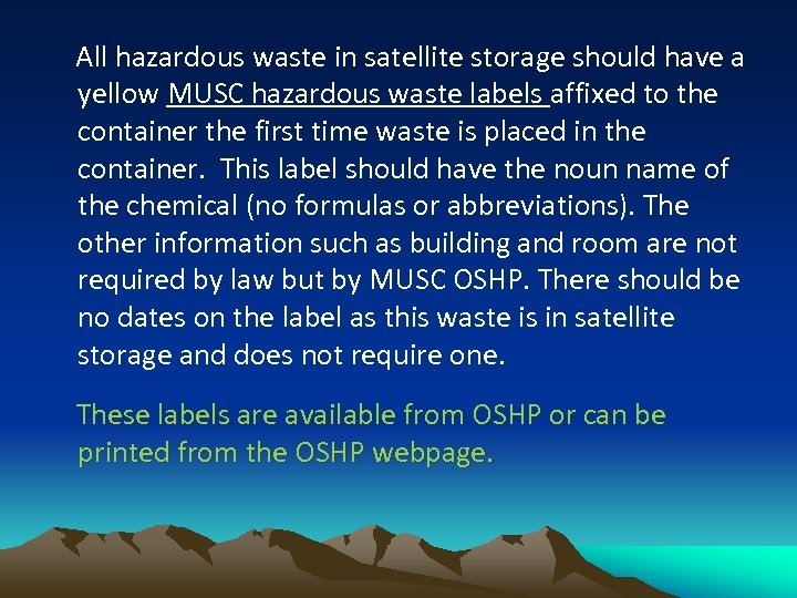 All hazardous waste in satellite storage should have a yellow MUSC hazardous waste labels