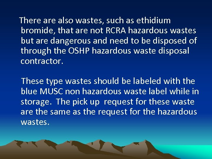 There also wastes, such as ethidium bromide, that are not RCRA hazardous wastes but