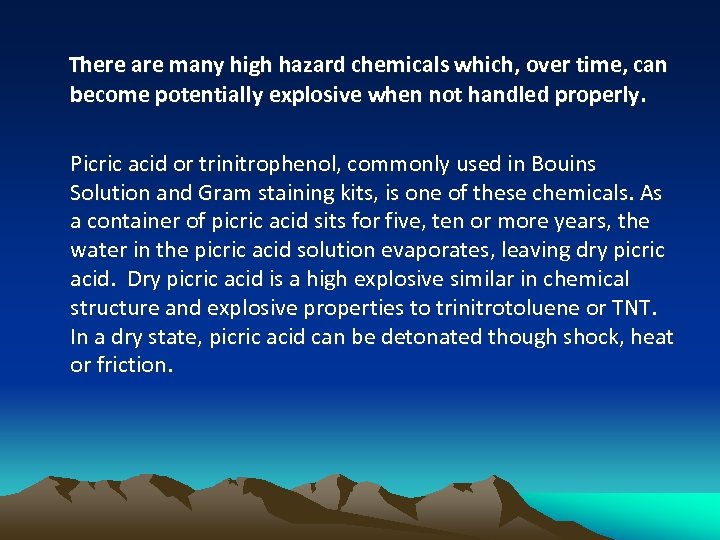 There are many high hazard chemicals which, over time, can become potentially explosive when
