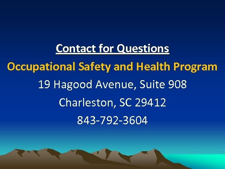 Contact for Questions Occupational Safety and Health Program 19 Hagood Avenue, Suite 908 Charleston,