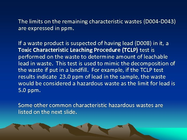 The limits on the remaining characteristic wastes (D 004 -D 043) are expressed in
