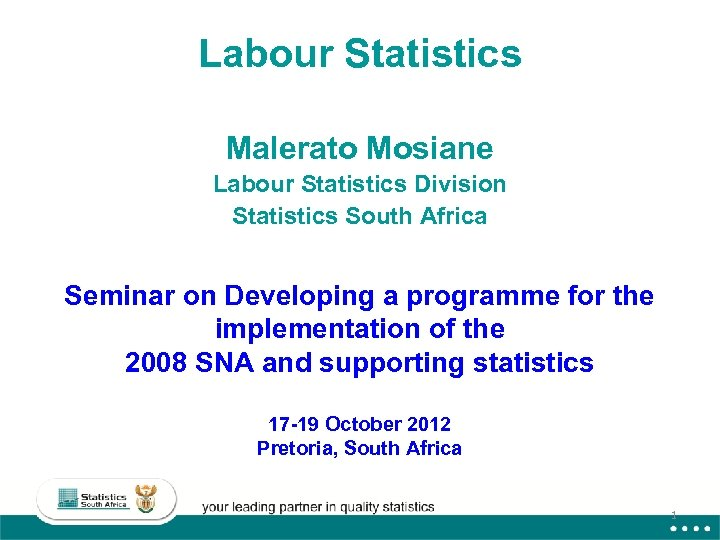 Labour Statistics Malerato Mosiane Labour Statistics Division Statistics South Africa Seminar on Developing a