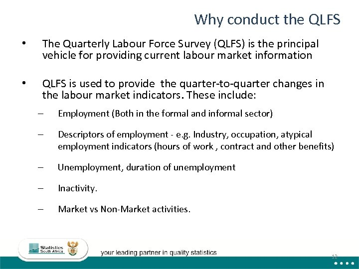 Why conduct the QLFS • The Quarterly Labour Force Survey (QLFS) is the principal
