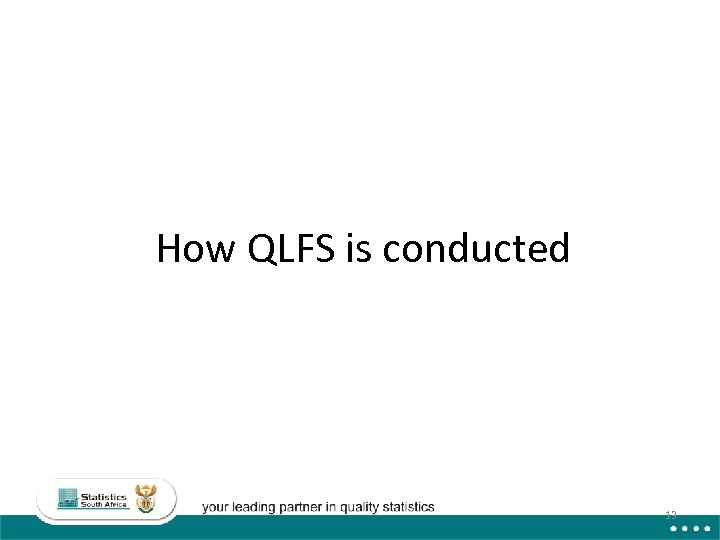 How QLFS is conducted 13