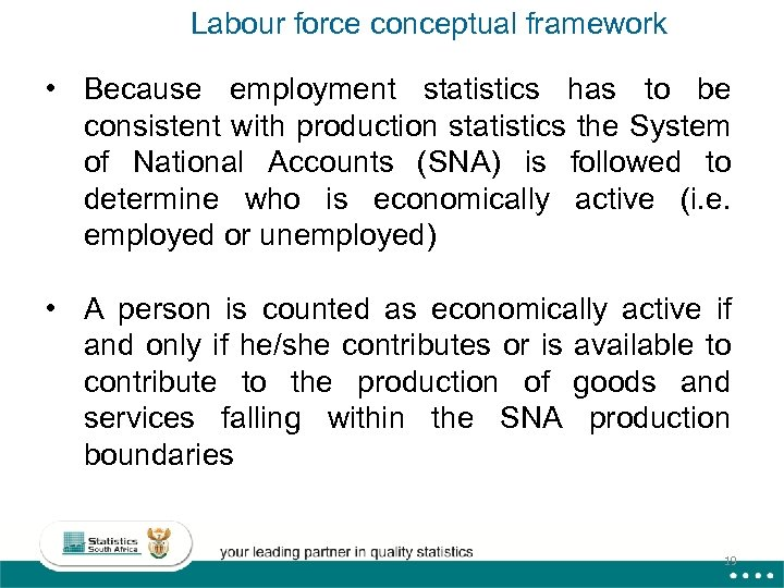 Labour force conceptual framework • Because employment statistics has to be consistent with production