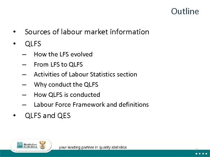 Outline • • Sources of labour market information QLFS – – – • How