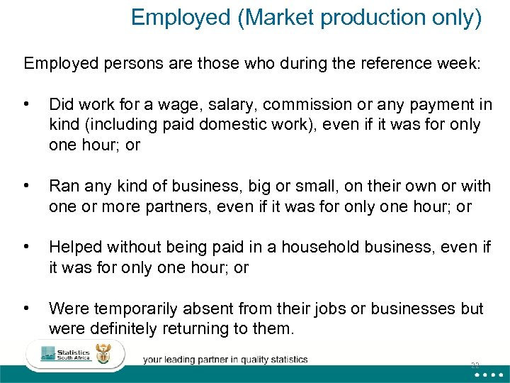 Employed (Market production only) Employed persons are those who during the reference week: •