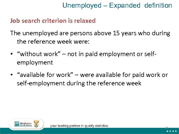 Unemployed – Expanded definition Job search criterion is relaxed The unemployed are persons above