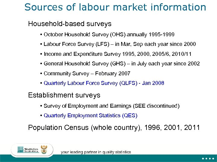 Sources of labour market information Household-based surveys • October Household Survey (OHS) annually 1995
