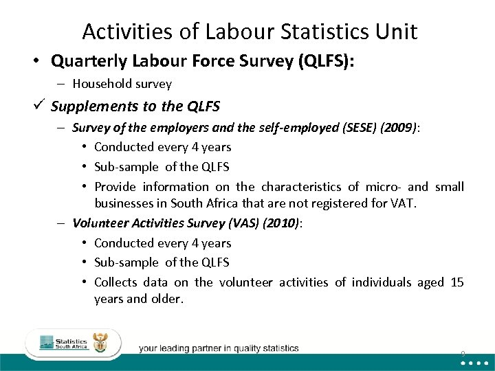 Activities of Labour Statistics Unit • Quarterly Labour Force Survey (QLFS): – Household survey