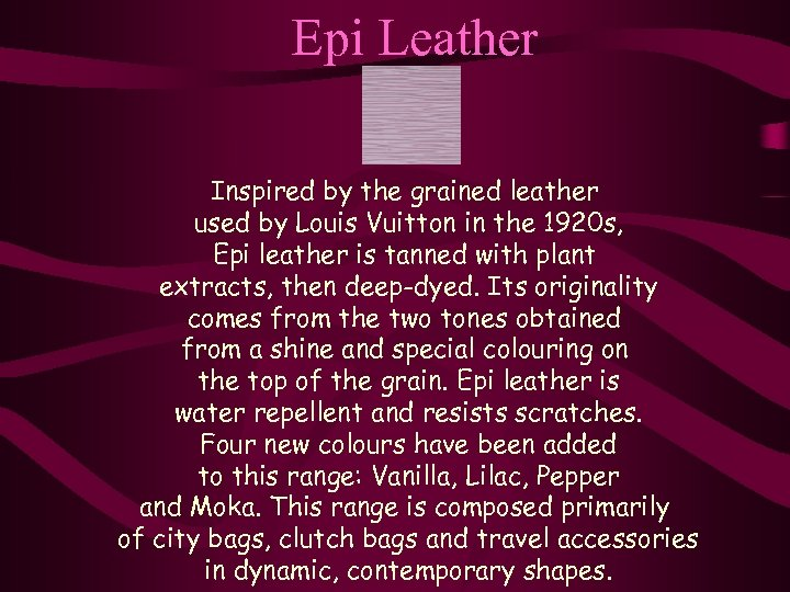 Epi Leather Inspired by the grained leather used by Louis Vuitton in the 1920
