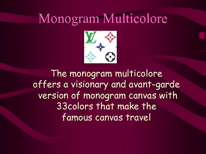 Monogram Multicolore The monogram multicolore offers a visionary and avant-garde version of monogram canvas