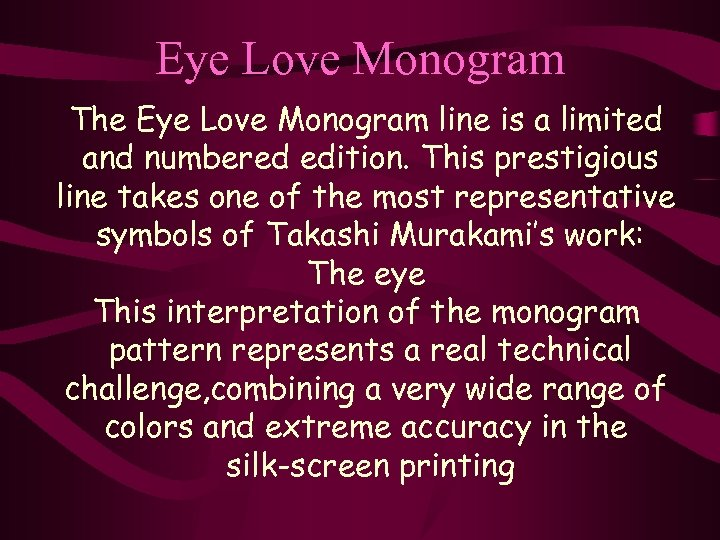 Eye Love Monogram The Eye Love Monogram line is a limited and numbered edition.