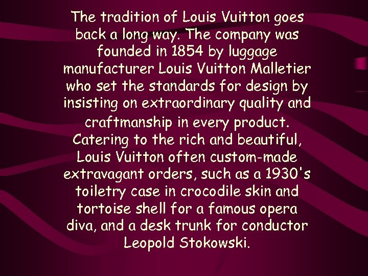 The tradition of Louis Vuitton goes back a long way. The company was founded