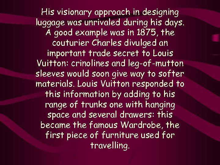 His visionary approach in designing luggage was unrivaled during his days. A good example