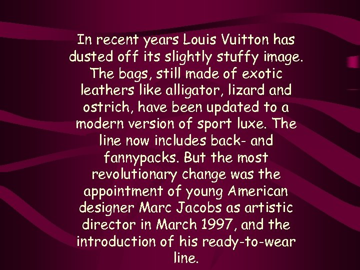 In recent years Louis Vuitton has dusted off its slightly stuffy image. The bags,