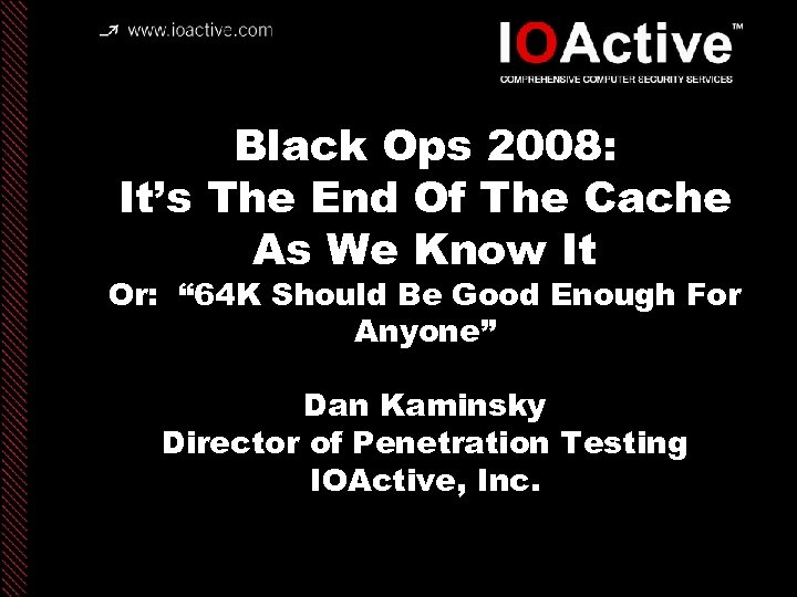 Black Ops 2008: It's The End Of The Cache As We Know It Or: