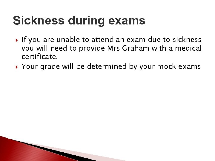 Sickness during exams If you are unable to attend an exam due to sickness