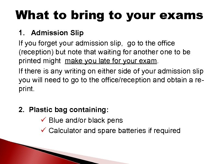 What to bring to your exams 1. Admission Slip If you forget your admission