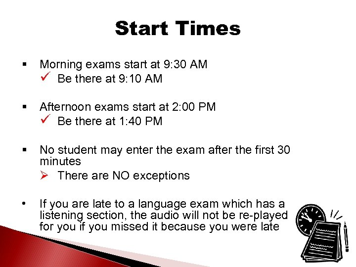 Start Times § Morning exams start at 9: 30 AM ü Be there at