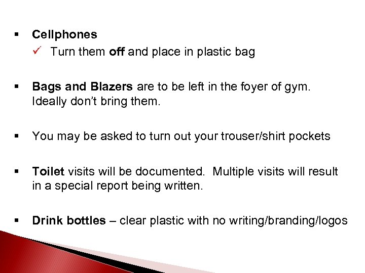 § Cellphones ü Turn them off and place in plastic bag § Bags and
