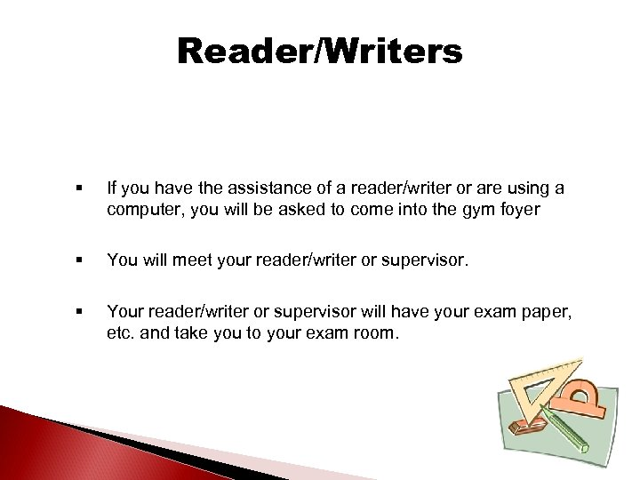 Reader/Writers § If you have the assistance of a reader/writer or are using a