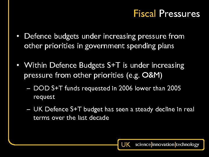 Fiscal Pressures • Defence budgets under increasing pressure from other priorities in government spending