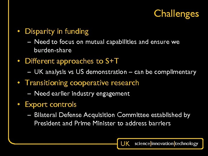Challenges • Disparity in funding – Need to focus on mutual capabilities and ensure